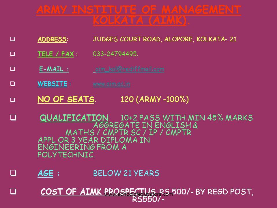 ARMY INSTITUTE OF MANAGEMENT KOLKATA (AIMK). ADDRESS:JUDGES COURT ROAD, ALOPORE, KOLKATA- 21 TELE / FAX : 033-24794495. E-MAIL : aim_kol@rediffmail.co