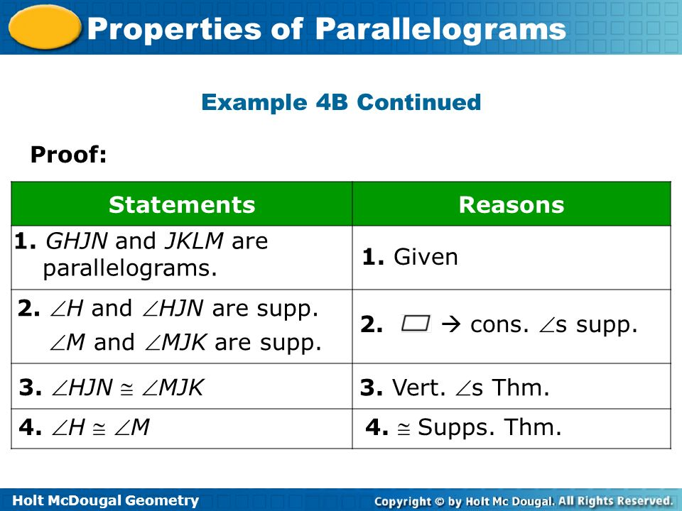 Holt McDougal Geometry Properties of Parallelograms Example 4B Continued Proof: StatementsReasons 1. GHJN and JKLM are parallelograms. 1. Given 2. con