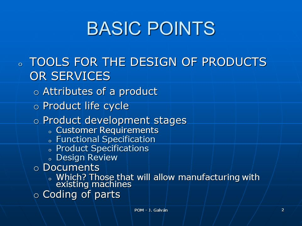 BASIC POINTS o TOOLS FOR THE DESIGN OF PRODUCTS OR SERVICES o Attributes of a product o Product life cycle o Product development stages o Customer Req