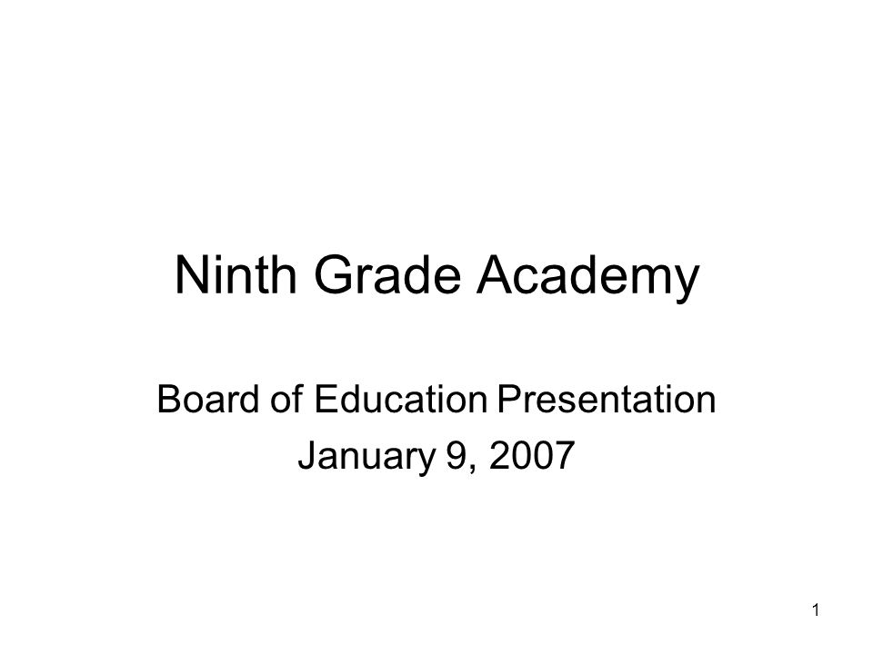 1 Board of Education Presentation January 9, 2007 Ninth Grade Academy