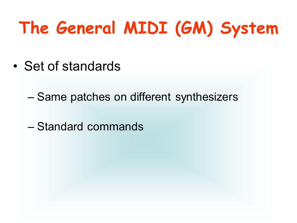 Set of standards –Same patches on different synthesizers –Standard commands