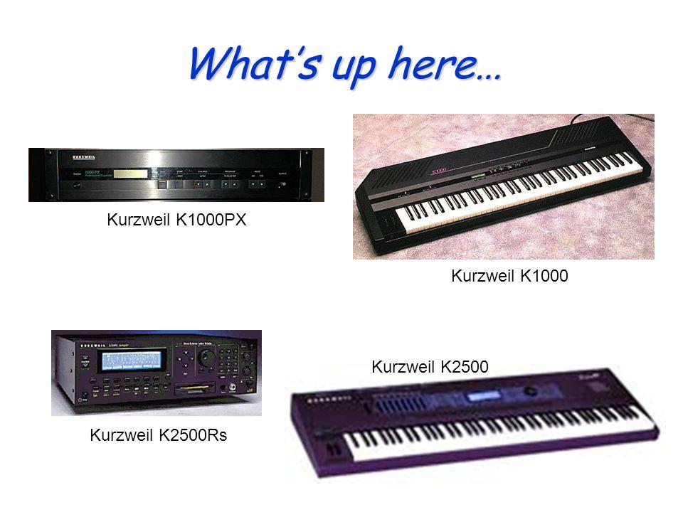 Whats up here… Kurzweil K2500Rs Kurzweil K1000 Kurzweil K2500 Kurzweil K1000PX