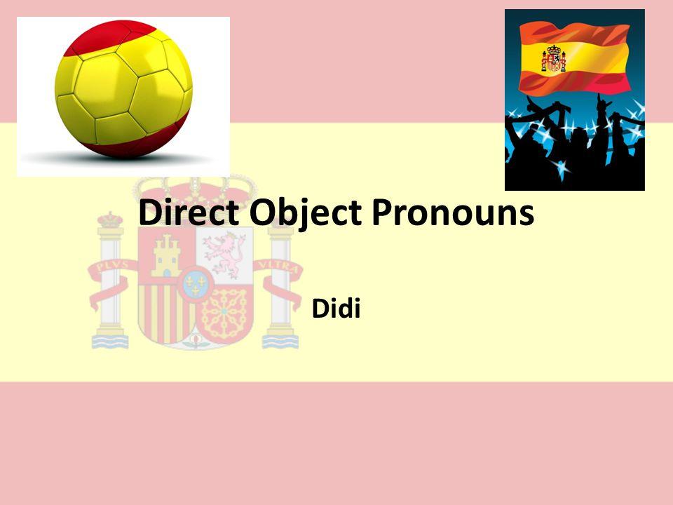 Direct Object Pronouns Didi