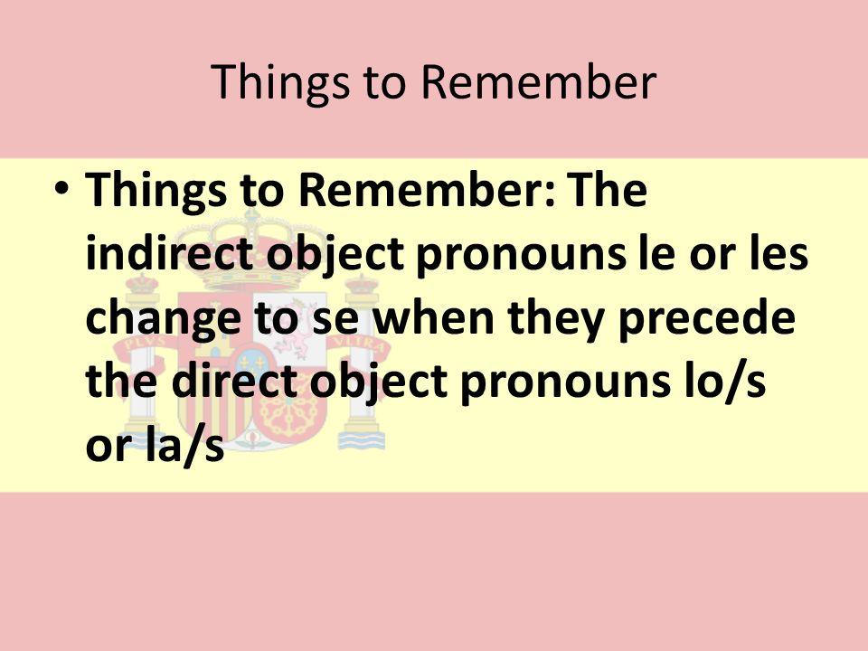 Things to Remember Things to Remember: The indirect object pronouns le or les change to se when they precede the direct object pronouns lo/s or la/s