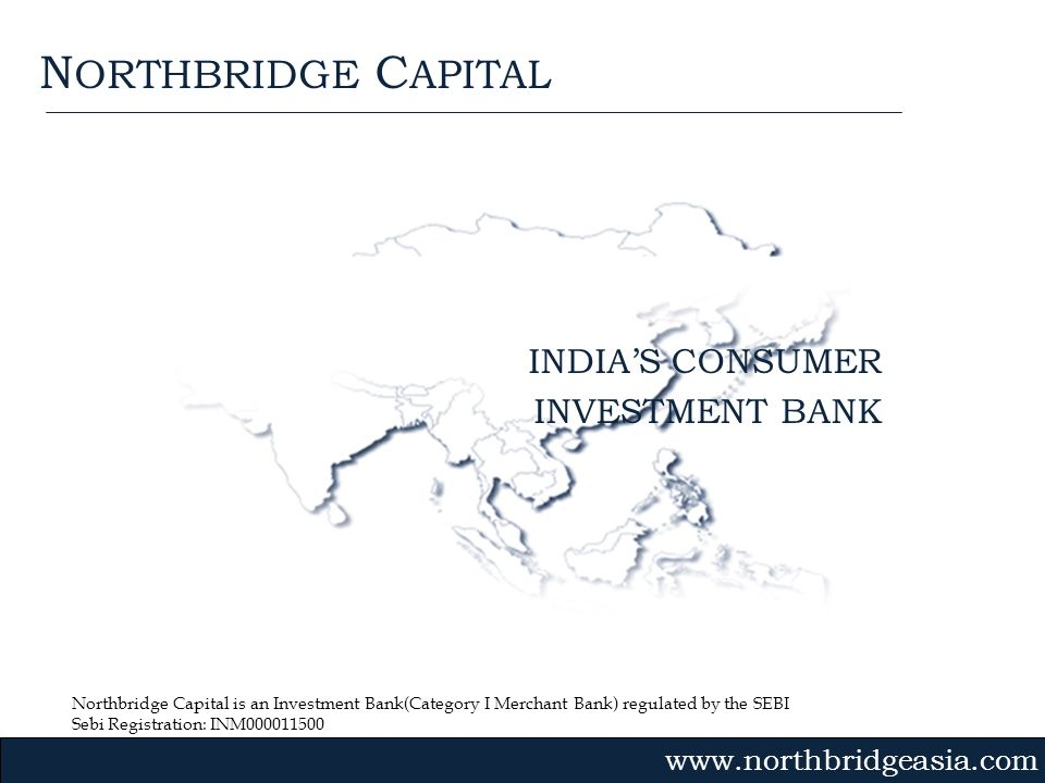 Northbridge Capital is an Investment Bank(Category I Merchant Bank) regulated by the SEBI Sebi Registration: INM000011500 INDIAS CONSUMER INVESTMENT B