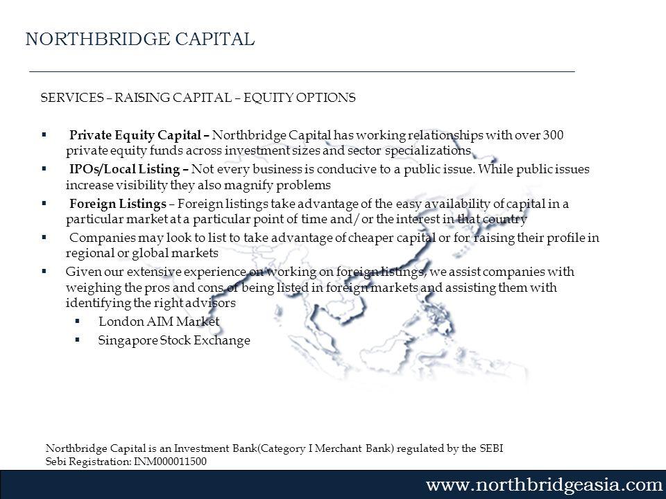 Northbridge Capital is an Investment Bank(Category I Merchant Bank) regulated by the SEBI Sebi Registration: INM000011500 Gvmk,bj. SERVICES – RAISING