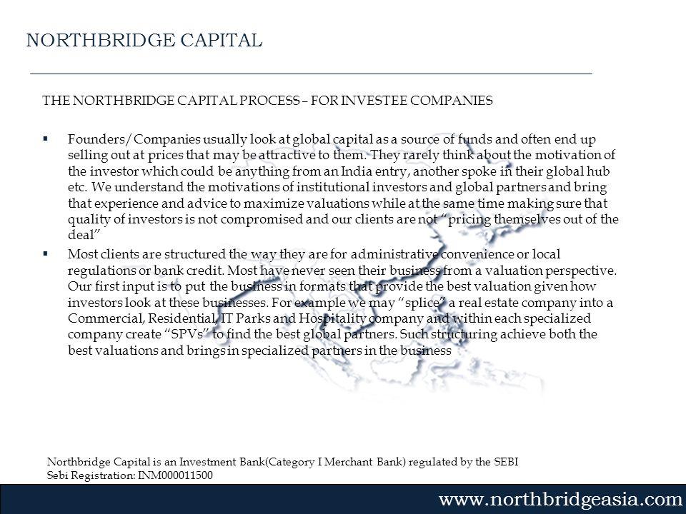 Northbridge Capital is an Investment Bank(Category I Merchant Bank) regulated by the SEBI Sebi Registration: INM000011500 Gvmk,bj. THE NORTHBRIDGE CAP