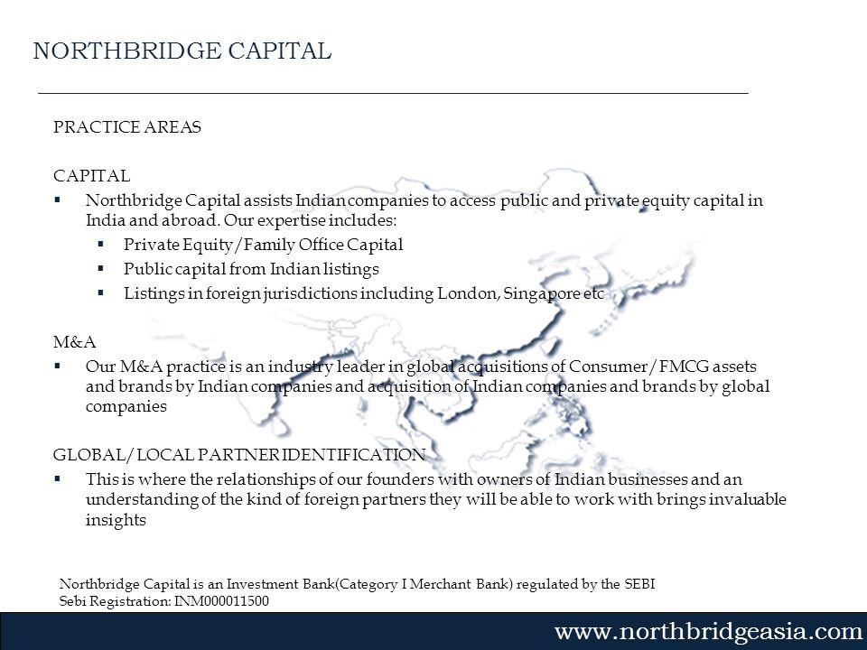 Northbridge Capital is an Investment Bank(Category I Merchant Bank) regulated by the SEBI Sebi Registration: INM000011500 Gvmk,bj. PRACTICE AREAS CAPI
