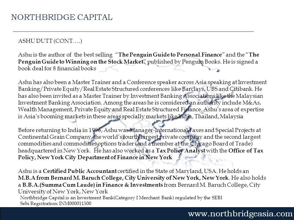 Northbridge Capital is an Investment Bank(Category I Merchant Bank) regulated by the SEBI Sebi Registration: INM000011500 Gvmk,bj. ASHU DUTT (CONT….)