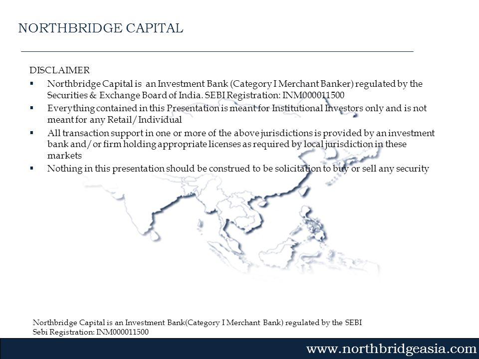 Northbridge Capital is an Investment Bank(Category I Merchant Bank) regulated by the SEBI Sebi Registration: INM000011500 Gvmk,bj. DISCLAIMER Northbri