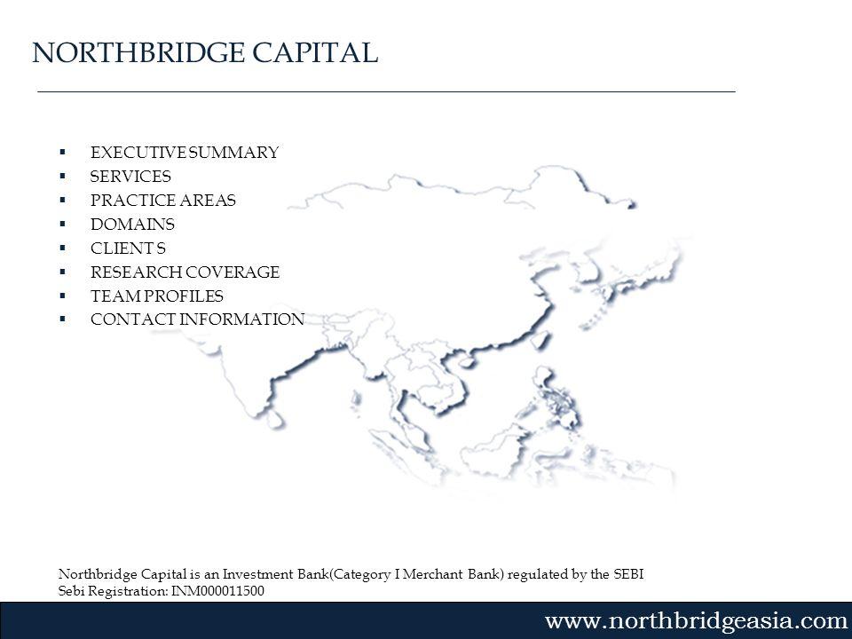 Northbridge Capital is an Investment Bank(Category I Merchant Bank) regulated by the SEBI Sebi Registration: INM000011500 Gvmk,bj. EXECUTIVE SUMMARY S