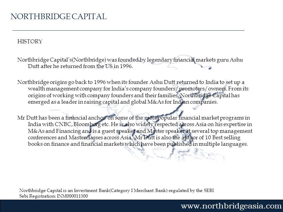 Northbridge Capital is an Investment Bank(Category I Merchant Bank) regulated by the SEBI Sebi Registration: INM000011500 Gvmk,bj. HISTORY Northbridge