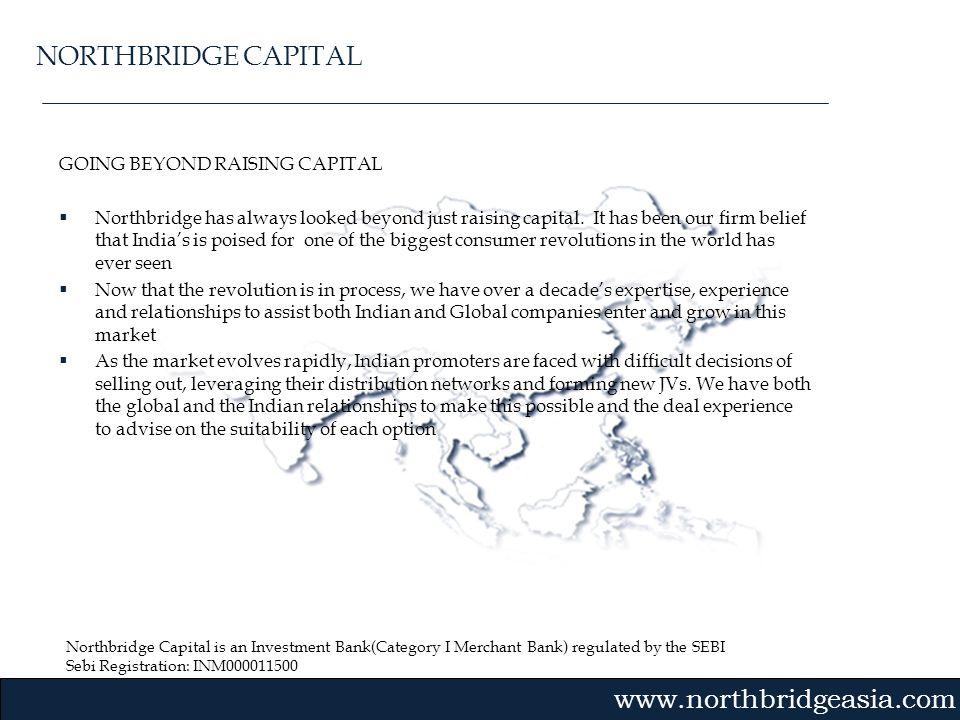 Northbridge Capital is an Investment Bank(Category I Merchant Bank) regulated by the SEBI Sebi Registration: INM000011500 Gvmk,bj. GOING BEYOND RAISIN