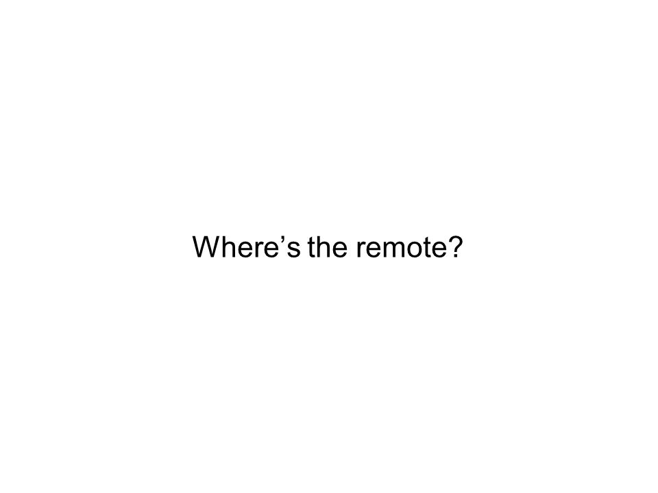 Wheres the remote?