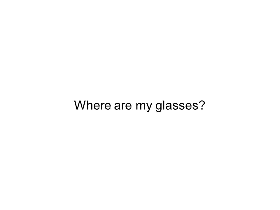 Where are my glasses?