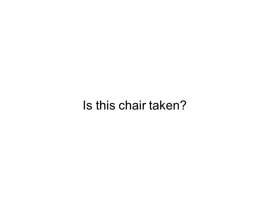 Is this chair taken?