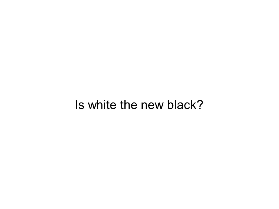 Is white the new black?