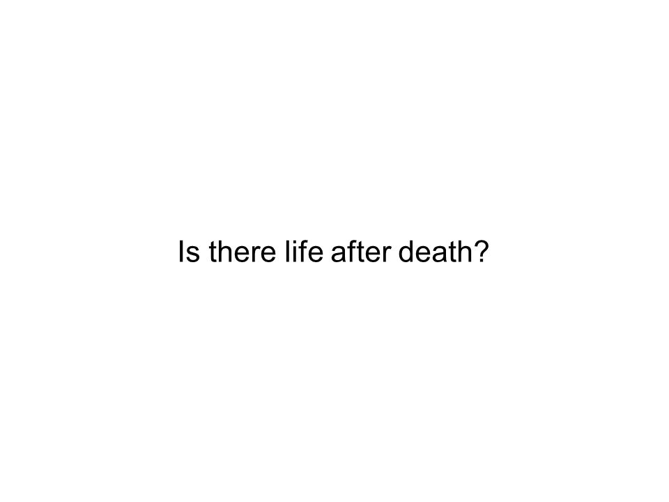 Is there life after death?