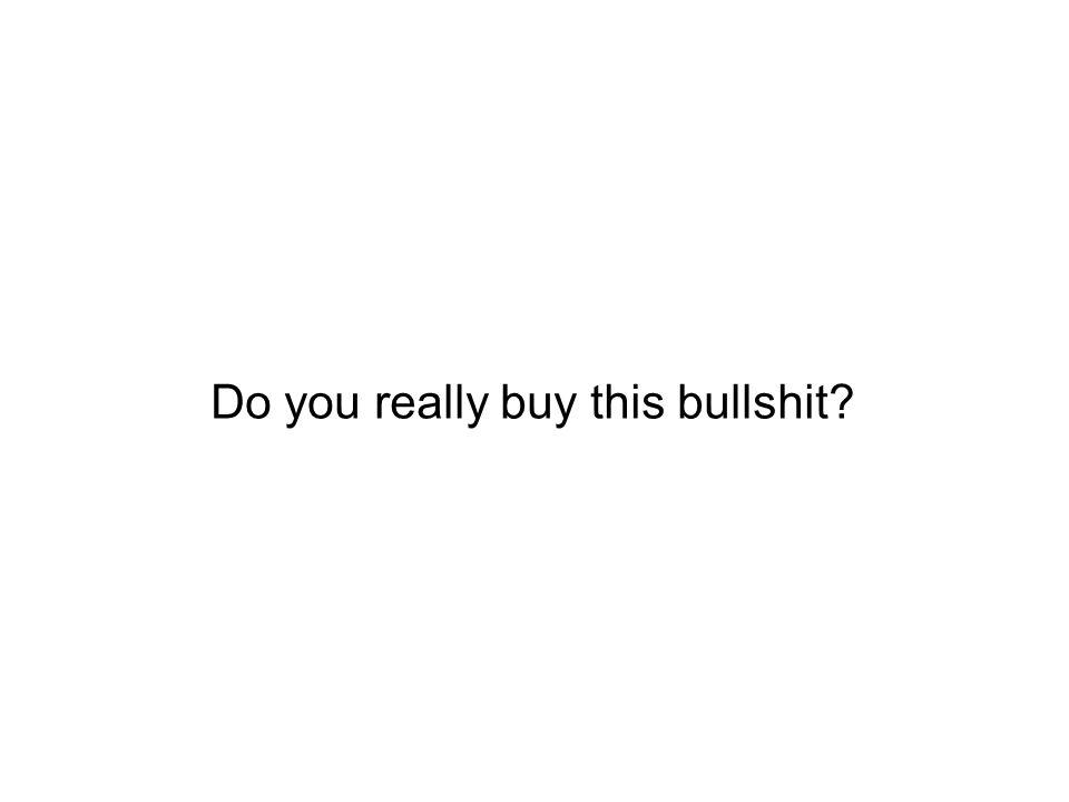 Do you really buy this bullshit