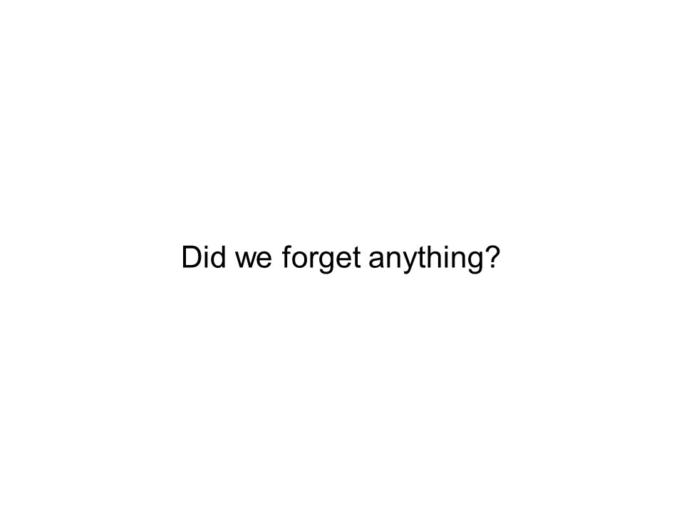 Did we forget anything?