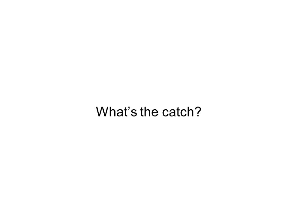 Whats the catch?