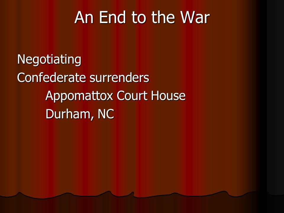 An End to the War Negotiating Confederate surrenders Appomattox Court House Durham, NC