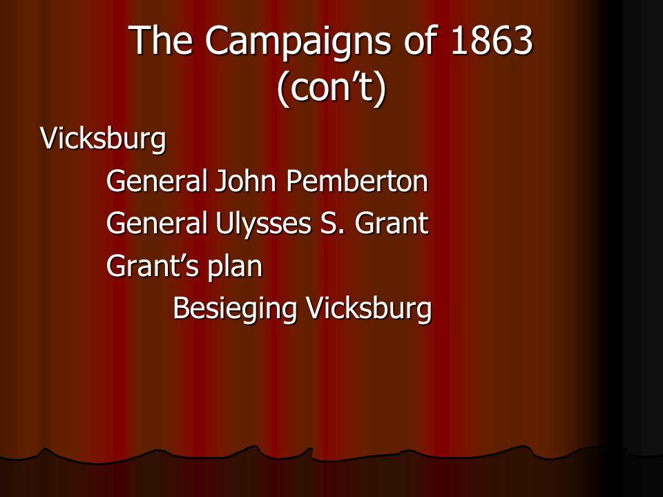 The Campaigns of 1863 (cont) Vicksburg General John Pemberton General Ulysses S.