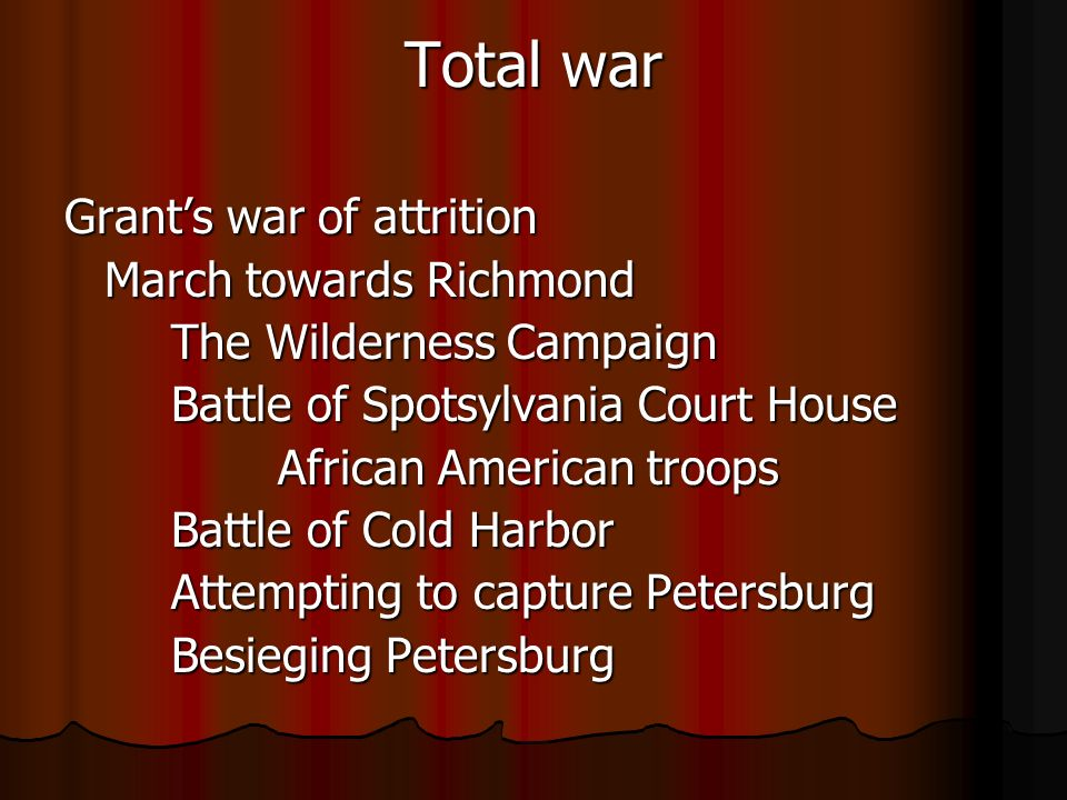 Total war Grants war of attrition March towards Richmond The Wilderness Campaign Battle of Spotsylvania Court House African American troops Battle of