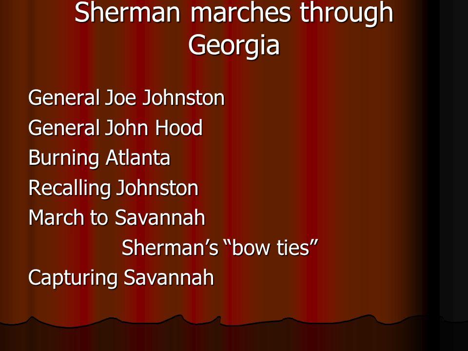 Sherman marches through Georgia General Joe Johnston General John Hood Burning Atlanta Recalling Johnston March to Savannah Shermans bow ties Capturing Savannah
