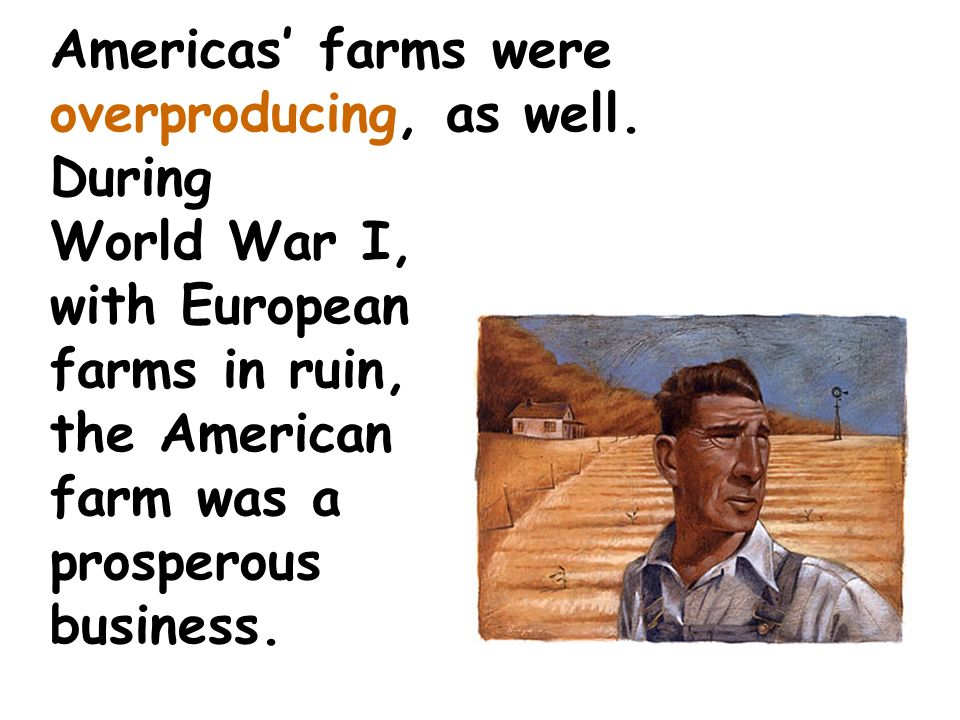 Americas farms were overproducing, as well.