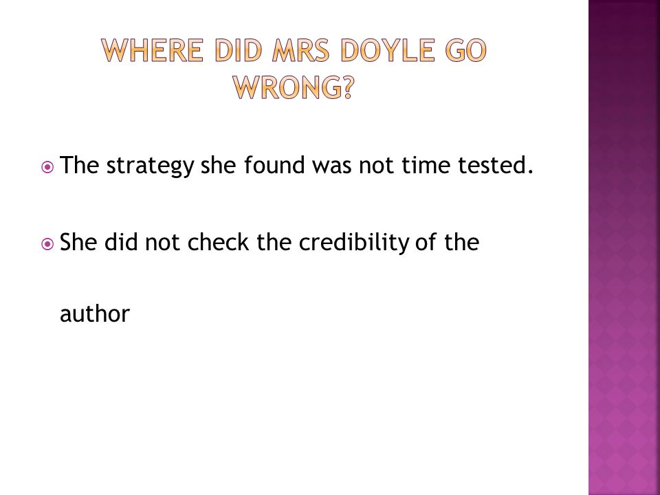 The strategy she found was not time tested. She did not check the credibility of the author