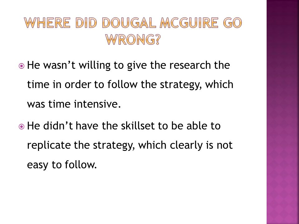 He wasnt willing to give the research the time in order to follow the strategy, which was time intensive. He didnt have the skillset to be able to rep