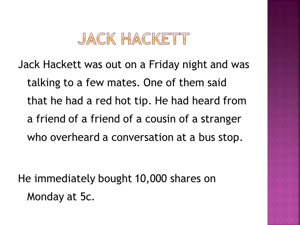 Jack Hackett was out on a Friday night and was talking to a few mates. One of them said that he had a red hot tip. He had heard from a friend of a fri