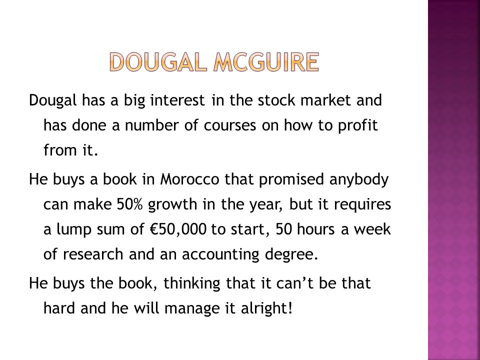 Dougal has a big interest in the stock market and has done a number of courses on how to profit from it. He buys a book in Morocco that promised anybo