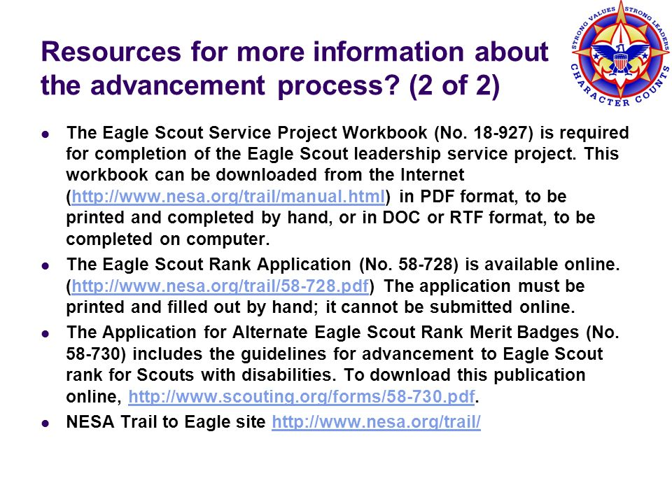 Resources for more information about the advancement process? (2 of 2) The Eagle Scout Service Project Workbook (No. 18-927) is required for completio