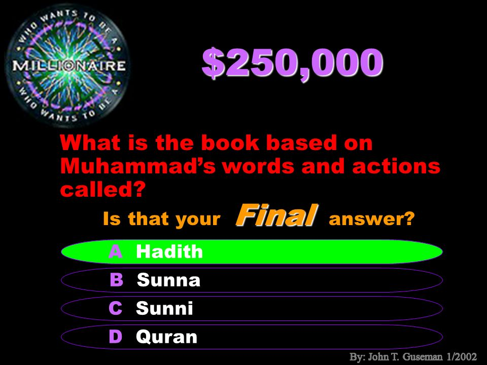 $125,000 What percentage of Muslims live outside the Arab world? B 40 A 20 C 60 D 80 Final Is that your Final answer? B 80 By: John T. Guseman 1/2002