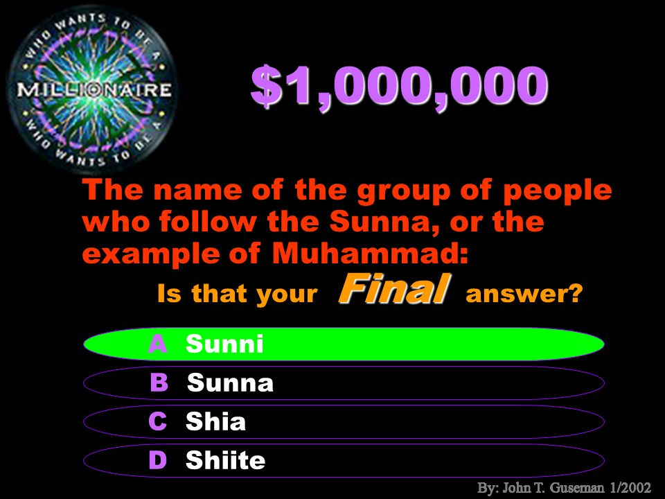 $500,000 What are the two branches of Islam? B Sunni and Shiite A Sunna and Shia C Christianity and Judaism D Shariah and Sunni Final Is that your Fin