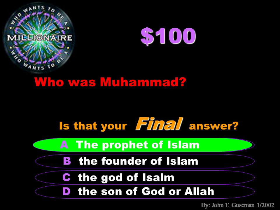 By: John T. Guseman 1/2002 Who wants to be a History Millionaire? Hosted by Miss Korvink By: John T. Guseman 1/2002