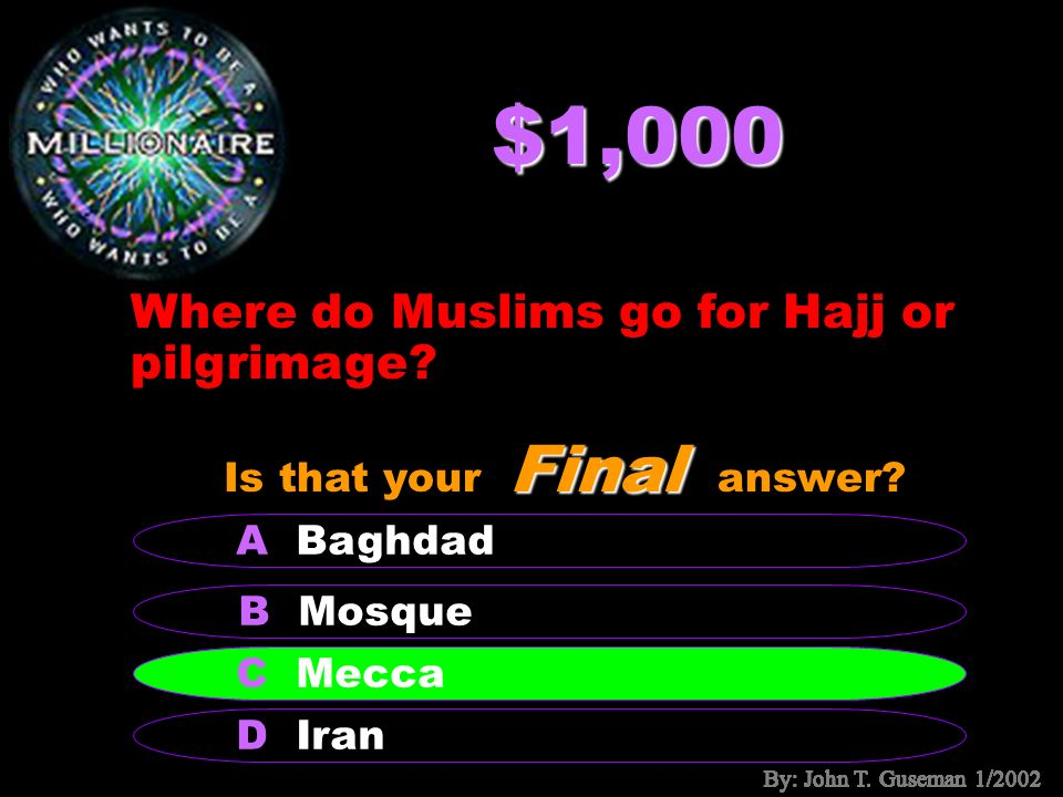 $500 What is the name of the Muslim Holy book? B Caliphs A Islam C Sunni D Quran Final Is that your Final answer? D Quran By: John T. Guseman 1/2002
