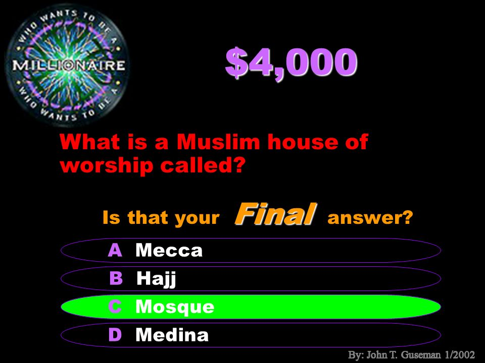 $2,000 What does the term, Islam mean? B religion A worship C submission to God or Allah D follow God Final Is that your Final answer? C submission to