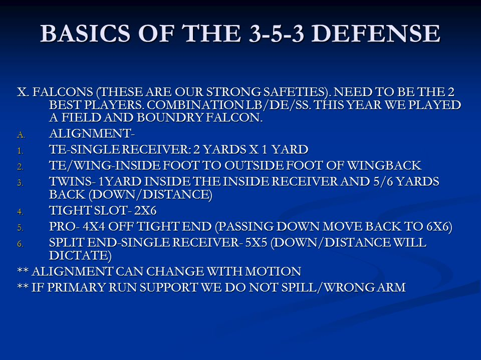 BASICS OF THE 3-5-3 DEFENSE X. FALCONS (THESE ARE OUR STRONG SAFETIES). NEED TO BE THE 2 BEST PLAYERS. COMBINATION LB/DE/SS. THIS YEAR WE PLAYED A FIE