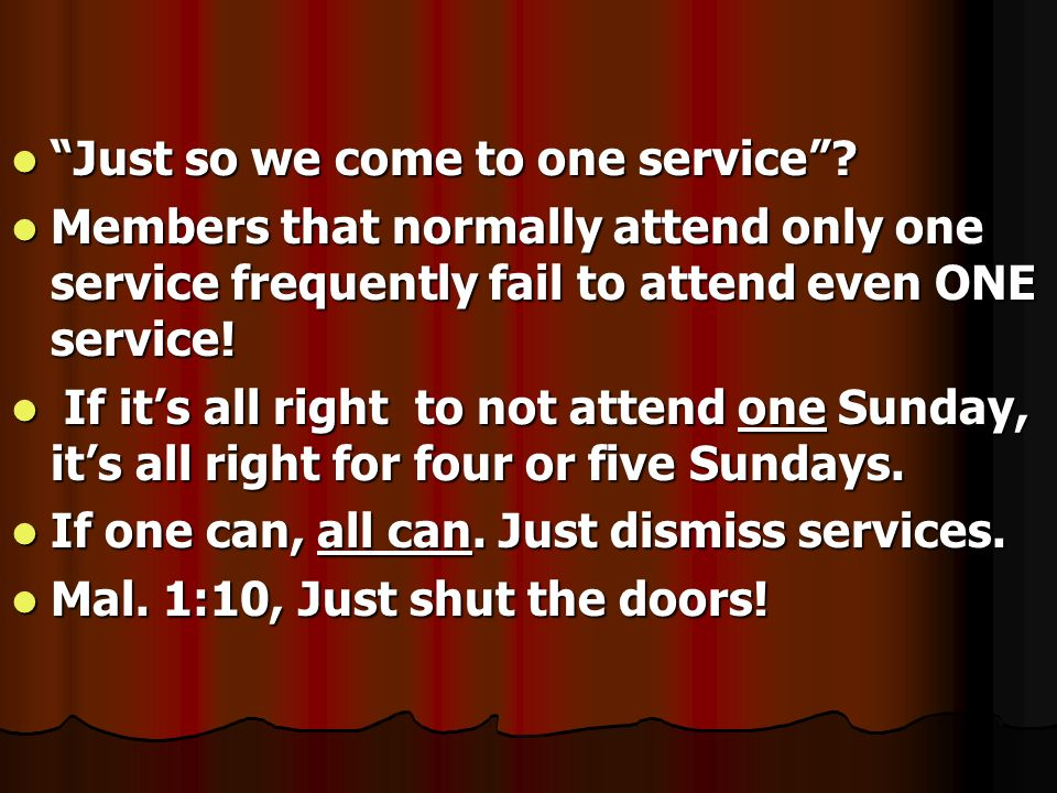 Just so we come to one service? Just so we come to one service? Members that normally attend only one service frequently fail to attend even ONE servi