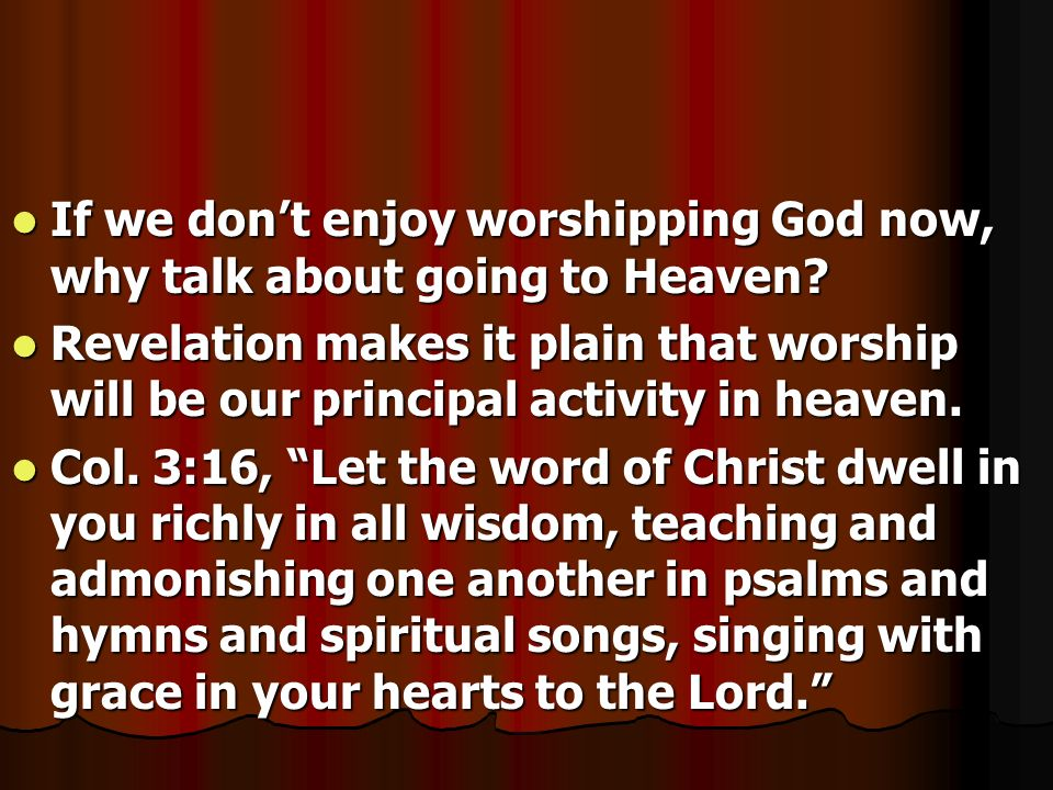 If we dont enjoy worshipping God now, why talk about going to Heaven? If we dont enjoy worshipping God now, why talk about going to Heaven? Revelation