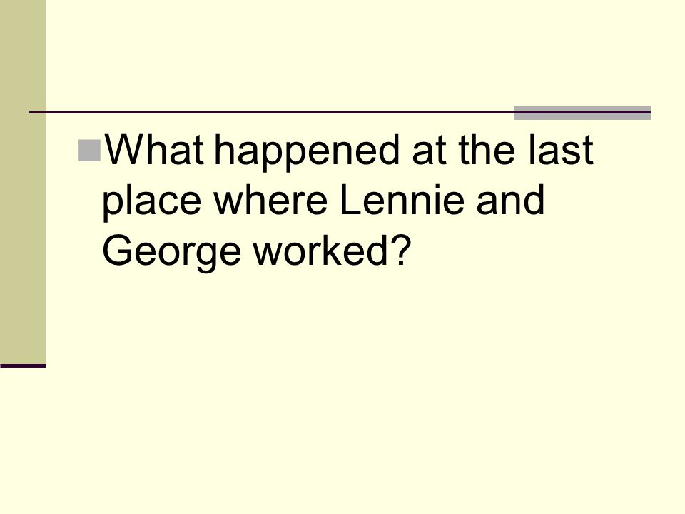What happened at the last place where Lennie and George worked?