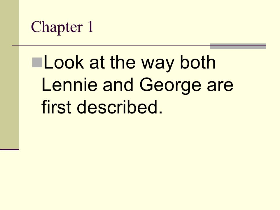 Chapter 1 Look at the way both Lennie and George are first described.