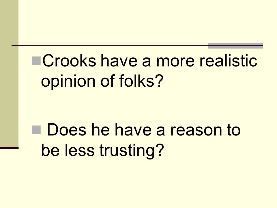 Crooks have a more realistic opinion of folks? Does he have a reason to be less trusting?