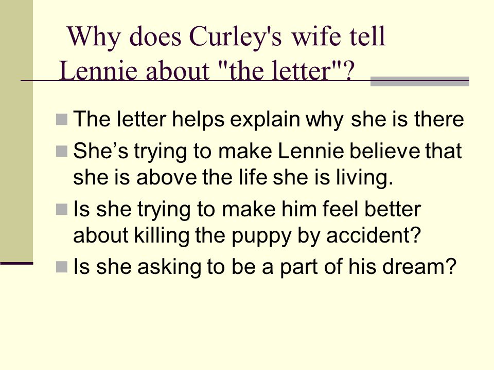 Why does Curley's wife tell Lennie about