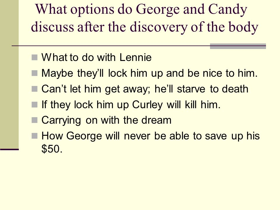 What options do George and Candy discuss after the discovery of the body What to do with Lennie Maybe theyll lock him up and be nice to him. Cant let