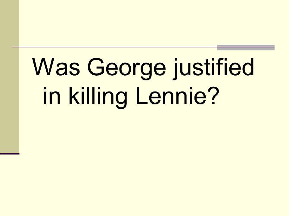 Was George justified in killing Lennie?