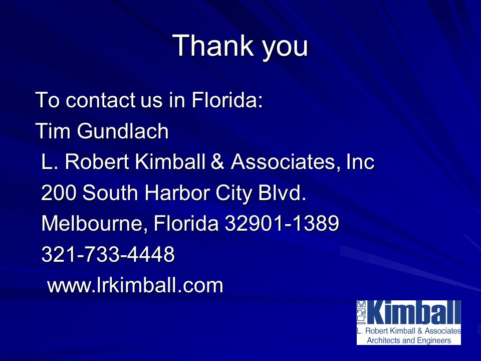 Thank you To contact us in Florida: To contact us in Florida: Tim Gundlach Tim Gundlach L.